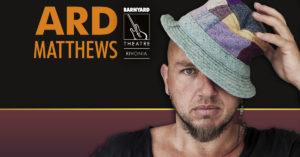 Ard Matthews, at Rivonia Barnyard @ The Barnyard Theatre Rivonia | Rivonia | South Africa